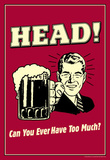 Head Can You Ever Have Too Much Funny Retro Poster Masterprint