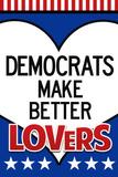Democrats Make Better Lovers Poster Masterprint