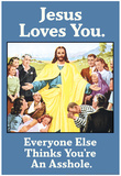 Jesus Love You Everyone Else Thinks You're an Asshole Funny Poster Plakaty