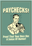 Paychecks Proof That Boss Has Sense Of Humor Funny Retro Poster Posters
