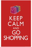 Keep Calm and Go Shopping Keep Calm and Carry On Spoof Art Print Poster Posters