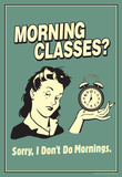 Morning Classes Sorry I Don't Do Mornings Funny Retro Poster Masterprint