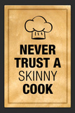 Never Trust a Skinny Cook Kitchen Humor Print Poster Masterprint