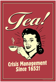 Tea Crisis Management Since 1652 Funny Retro Poster Photo
