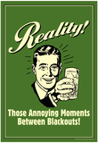 Reality Those Annoying Moments Between Blackouts Funny Retro Poster Posters