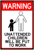 Unattended Children Will Be Put To Work Funny Sign Poster Print