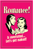 Romance Is Overrated Let's Get Naked Funny Retro Poster Prints