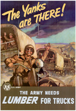 The Yanks are There Army Needs Lumber for Trucks WWII War Propaganda Art Print Poster Posters