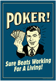 Poker Sure Beats Working For A Living Funny Retro Poster Prints