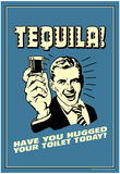 Tequila Have You Hugged Your Toilet Today Funny Retro Poster Print