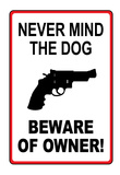 Never Mind the Dog Beware of Owner Sign Art Print Poster Prints