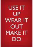 Use It Up, Wear It Out, Make It Do (World War II Slogan) Art Poster Print Masterprint