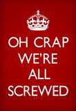 Oh Crap We're All Screwed Humor Poster Masterprint