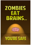 Zombies Eat Brains You Are Safe Funny Print Poster Prints