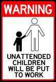Unattended Children Will Be Put To Work Funny Sign Poster Masterprint