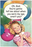 You're Gonna Tell Me About When You Were My Age Funny Poster Poster