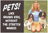 Pets Like Having Kids Without The Stretch Marks Funny Poster Prints