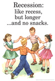 Recession Is Like Recess But Longer Without Snacks Funny Poster Posters