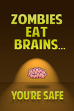 Zombies Eat Brains You Are Safe Funny Print Poster Masterprint