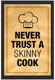 Never Trust a Skinny Cook Kitchen Humor Print Poster Print