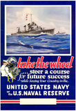 Take the Wheel Steer a Course for Future Success US Naval Reserve WWII War Propaganda Poster Posters