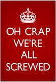 Oh Crap We're All Screwed Humor Poster Foto
