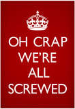 Oh Crap We're All Screwed Humor Poster Pósters