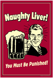 Naughty Liver You Must Be Punished Funny Retro Poster Prints