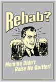 Rehab Momma Didn't Raise No Quitter Funny Retro Poster Plakater