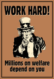 Uncle Sam Work Hard Millions On Welfare Depend on You Poster Masterprint