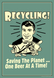 Recycling Saveing The Planet One Beer At A Time Funny Retro Poster Masterprint