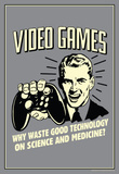 Video Games Why Waste Technology On Science Medicine Funny Retro Poster Masterprint
