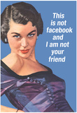 This Is Not Facebook I Am Not Your Friend Funny Poster Prints