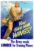 You Give Him Wings The Army Needs Lumber for Training Planes WWII War Propaganda Art Poster Print
