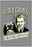 Video Games Why Waste Technology On Science Medicine Funny Retro Poster Obrazy