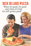 Sex Is Like Pizza Pretty Good When Bad Funny Poster Posters
