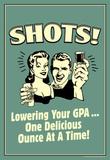 Shots Lowering GPA One Ounce At A Time Funny Retro Poster Masterprint