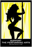 Support the Performing Arts Stripper Art Print Poster Posters