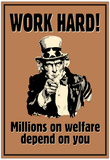 Uncle Sam Work Hard Millions On Welfare Depend on You Poster Poster
