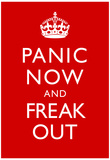 Panic Now And Freak Out Keep Calm Inspired Print Poster Prints