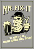 Mr. Fix-It I Will Get To It After This Beer Funny Retro Poster Masterprint