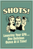 Shots Lowering GPA One Ounce At A Time Funny Retro Poster Posters