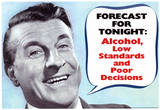 Weather Forecast Alcohol Low Standards Poor Decisions Funny Poster Masterprint