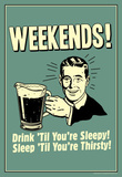 Weekends Drink Til Sleep And Sleep Til Thirsty Funny Retro Poster Masterprint