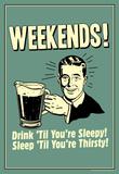 Weekends Drink Til Sleep And Sleep Til Thirsty Funny Retro Poster Masterprint