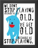 Don't Stop Playing Posters by Ginger Oliphant