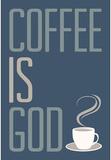 Coffee Is God Humor Poster Masterprint