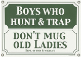 Boys Who Hunt Trap Don't Mug Old Ladies Wall Sign