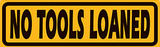 No Tools Loaned Yellow Blikskilt