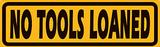 No Tools Loaned Yellow Plakietka emaliowana